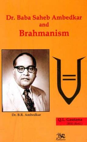 Dr. Baba Saheb Ambedkar and Brahmanism