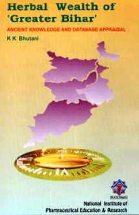 Herbal Wealth of 'Greater Bihar': Ancient Knowledge & Database Appraisal