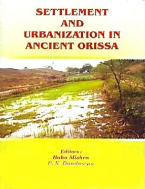 Settlement and Urbanization in Ancient Orissa