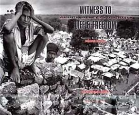 Witness to Life and Freedom: Margaret Bourke-White in India and Pakistan