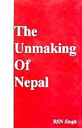 The Unmaking of Nepal