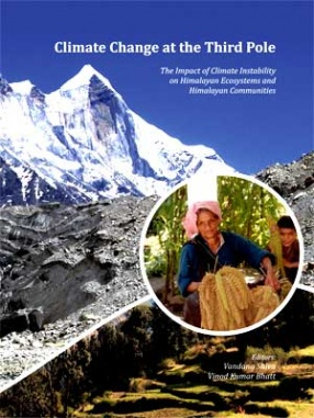 Climate Change at the Third Pole: The Impact of Climate Instability on Himalayan Ecosystems and Himalayan Communities