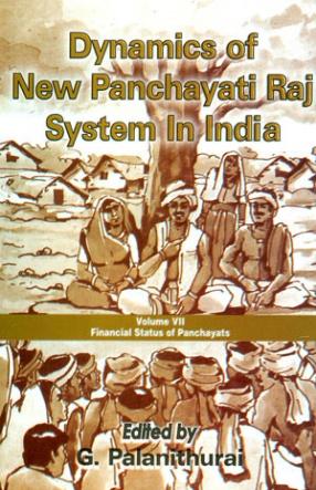 Dynamics of New Panchayati Raj System in India, Volume VII: Financial Status of Panchayats