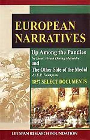 European Narratives: Up Among the Pandies by Lieut. Vivian Dering Majendie and The Other Side of the Medal by E.P. Thompson: 1857 Select Documents