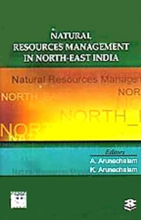 Natural Resources Management in North-East India: Linking Ecology, Economics & Ethics