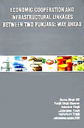 Economic Cooperation and Infrastructural Linkages Between Two Punjabs: Way Ahead