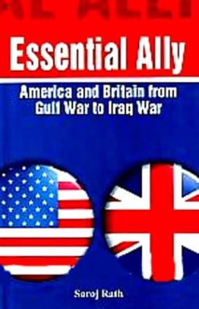 Essential Ally: America and Britain from Gulf War to Iraq War