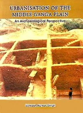 Urbanisation of the Middle Ganga Plain: An Archaeological Perspective