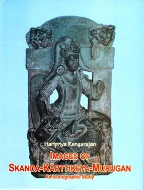 Images of Skanda-Karttikeya-Murugan: An Iconographic Study