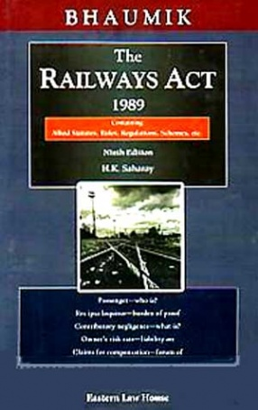 Bhaumik on the Railways Act, 1989: Containing Allied Statutes, Rules, Regulations, Schemes, etc.