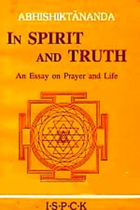 In Spirit and Truth: An Essay on Prayer and Life