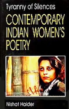 Tyranny of Silences: Contemporary Indian Womens Poetry