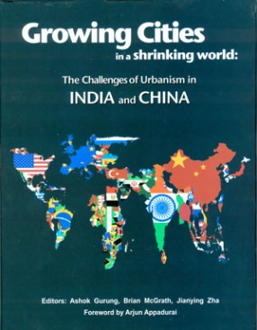 Growing Cities in a Shrinking World: The Challenges of Urbanism in India and China