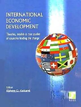 International Economic Development: Theories, Models & Case Studies of Countries Leading the Change