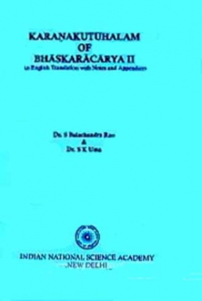 Karanakutuhalam of Bhaskaracarya II: An English Translation with Mathematical Explanation, Derivations, Examples, Tables and Diagrams