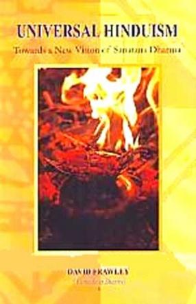 Universal Hinduism: Towards a New Vision of Sanatana Dharma