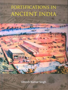 Fortifications in Ancient India: A Study of Protohistoric Cultures
