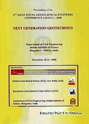 Proceedings of the 6th Asian Young Geotechnical Engineers Conference (AYGEC)-2008, Department of Civil Engineering, Indian Institute of Science, December 20-21, 2008: Next Generation Geotechnics