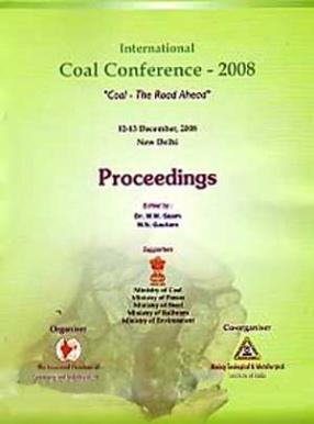 International Coal Conference-2008 Coal - The Road Ahead, 12-13 December, 2008, New Delhi: Proceedings