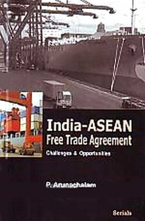 India-ASEAN Free Trade Agreement: Challenges and Opportunities