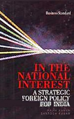 In the National Interest: A Strategic Foreign Policy for India