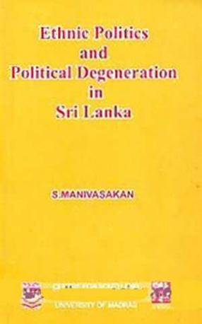 Ethnic Politics and Political Degeneration in Sri Lanka