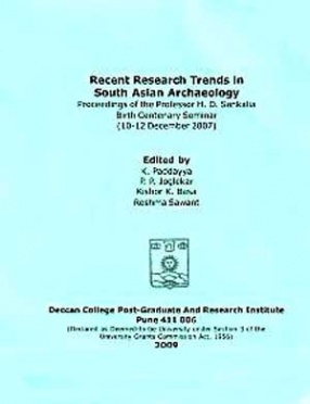Recent Research Trends in South Asian Archaeology: Proceedings of the Professor H.D. Sankalia Birth Centenary Seminar, 10-12 Dec. 2007