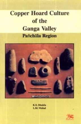 Copper Hoard Culture of the Ganga Valley: Panchala Region