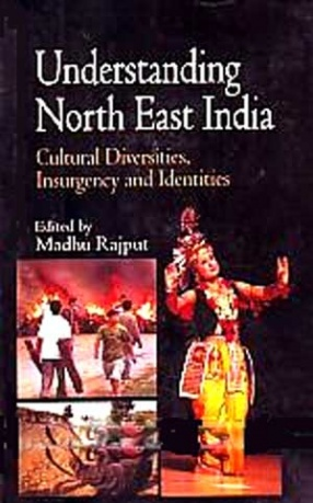 Understanding North East India: Cultural Diversities, Insurgency and Identities
