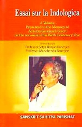 Essai Sur La Indologica: A Volume Presented to The Memory of Acharya Gaurinath Sastri on the Occasion of His Birth Centenary Year