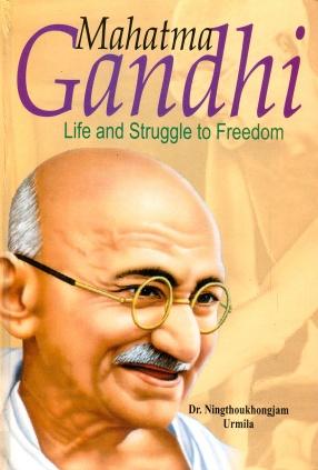 Mahatma Gandhi: Life and Struggle to Freedom