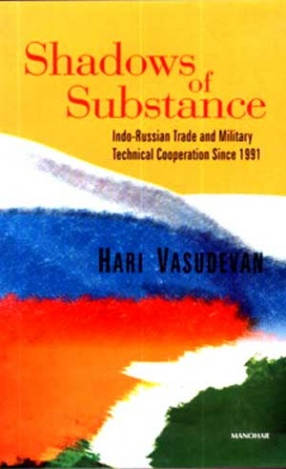 Shadows of Substance: Indo-Russian Trade and Military Technical Cooperation Since 1991