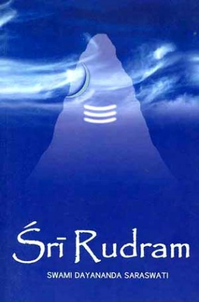 Sri Rudram: Text in Sanskrit with Transliteration, Word-to-Word and Verse Meaning Along with An Elaborate Commentary in English