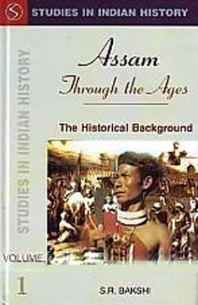 Studies in Indian History: Assam Through the Ages (In 3 Volumes)
