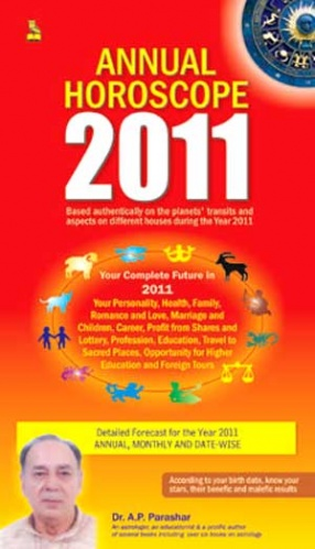 Annual Horoscope, 2011: Based Authentically on the Planets, Transits and Aspects on Different Houses During the Year, 2011