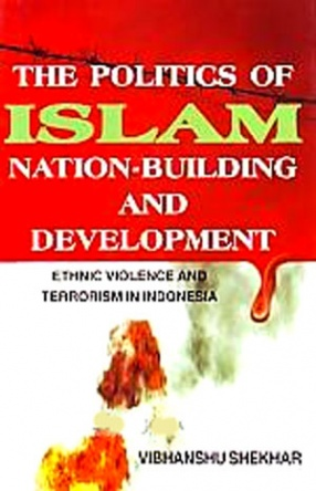 The Politics of Islam, Nation-Building and Development: Ethnic Violence and Terrorism in Indonesia
