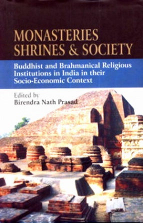 Monasteries, Shrines and Society: Buddhist and Brahmanical Religious Institutions in India in Their Socio-Economic Context
