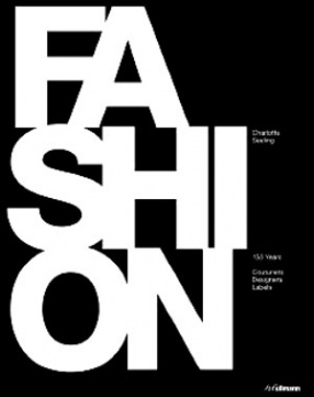Fashion: 150 Years: Couturiers, Designers, Labels