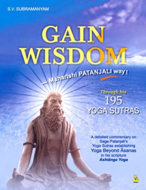 Gain Wisdom: Maharishi Patanjali Way: Through His 195 Yoga Sutras