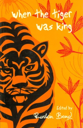 When the Tiger was King: A Book About Tigers
