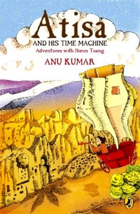Atisa and His Time Machine: Adventures with Hieun Tsang