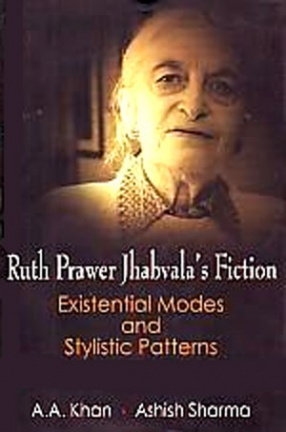 Ruth Prawer Jhabvala's Fiction: Existential Modes and Stylistic Patterns