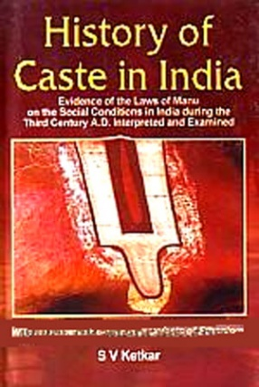 History of Caste in India: Evidence of Laws of Manu on the  Social Conditions in India During the Third Century A.D. Interpreted and Examined: With an Appendix on Radical Defects of Ethnology