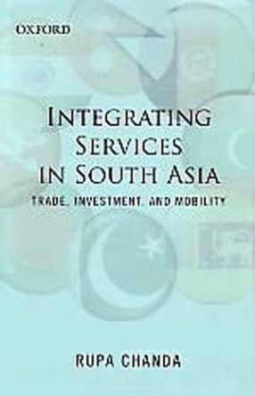 Integrating Services in South Asia: Trade, Investment and Mobility