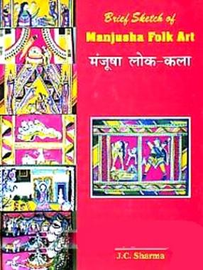 Brief Sketch of Manjusha Folk Art: Manjusha Loka-Kala