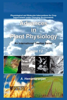 Advances in Plant Physiology, Volume 12: Physiological and Molecular Interventions for Crop Improvement under Changing Environments