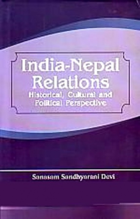 India-Nepal Relations: Historical, Cultural and Political Perspective