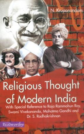 Religious Thought of Modern India: With Special Reference to Raja Rammohun Roy, Swami Vivekananda, Mahatma Gandhi and Dr. S. Radhakrishnan