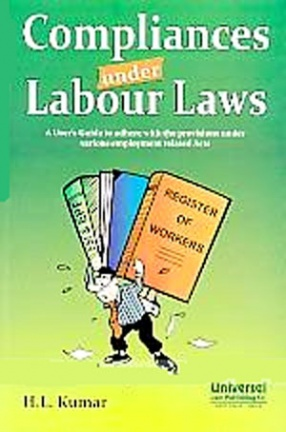 Compliances Under Labour Laws: A Users Guide to Adhere with the Provisions under Various Employment Related Acts