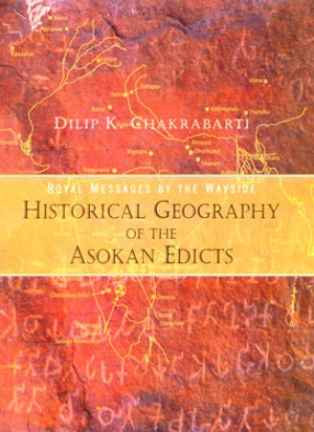 Royal Messages by the Wayside: Historical Geography of the Asokan Edicts
